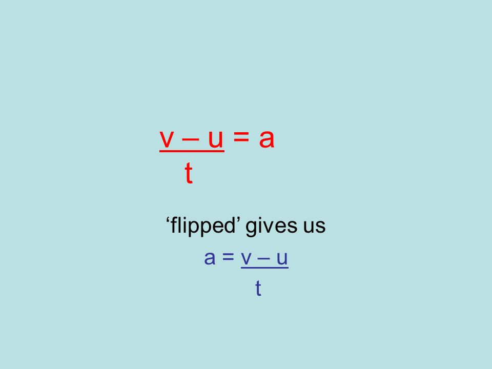 v – u = a t flipped gives us a = v – u t