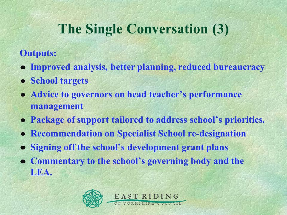 E A S T R I D I N G O F Y O R K S H I R E C O U N C I L The Single Conversation (3) Outputs: Improved analysis, better planning, reduced bureaucracy S
