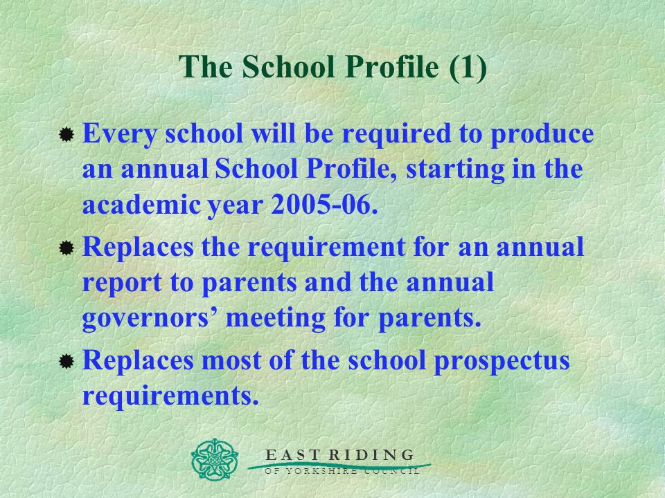 E A S T R I D I N G O F Y O R K S H I R E C O U N C I L The School Profile (1) Every school will be required to produce an annual School Profile, star