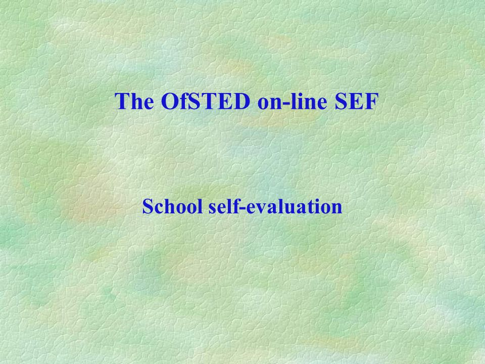The OfSTED on-line SEF School self-evaluation