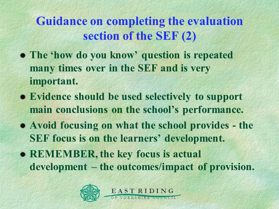 E A S T R I D I N G O F Y O R K S H I R E C O U N C I L Guidance on completing the evaluation section of the SEF (2) The how do you know question is r