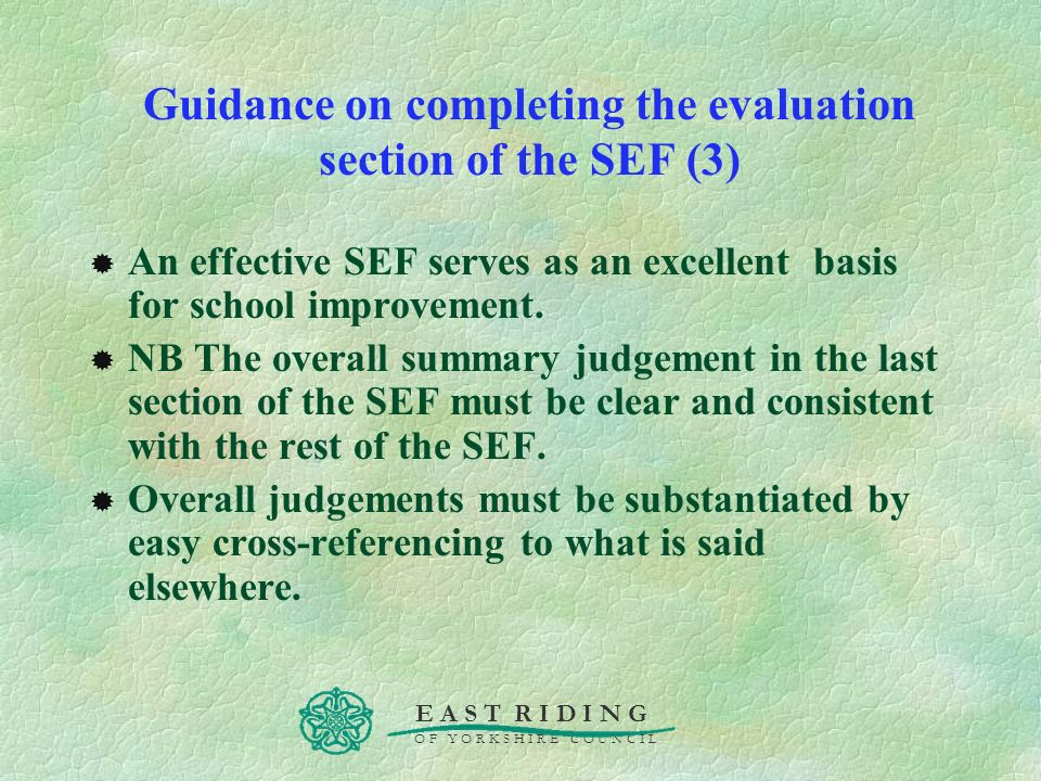 E A S T R I D I N G O F Y O R K S H I R E C O U N C I L Guidance on completing the evaluation section of the SEF (3) An effective SEF serves as an exc