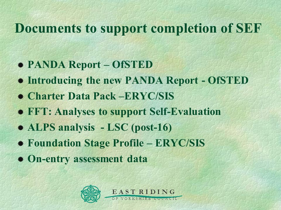 E A S T R I D I N G O F Y O R K S H I R E C O U N C I L Documents to support completion of SEF PANDA Report – OfSTED Introducing the new PANDA Report