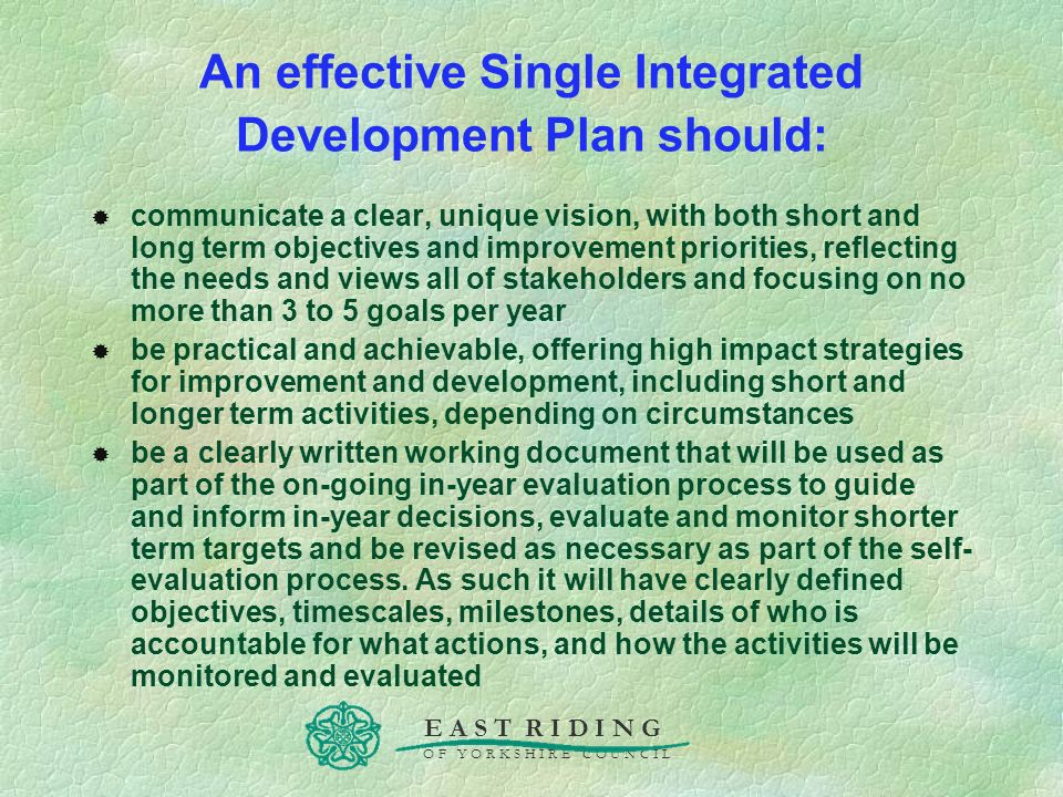 E A S T R I D I N G O F Y O R K S H I R E C O U N C I L An effective Single Integrated Development Plan should: communicate a clear, unique vision, wi