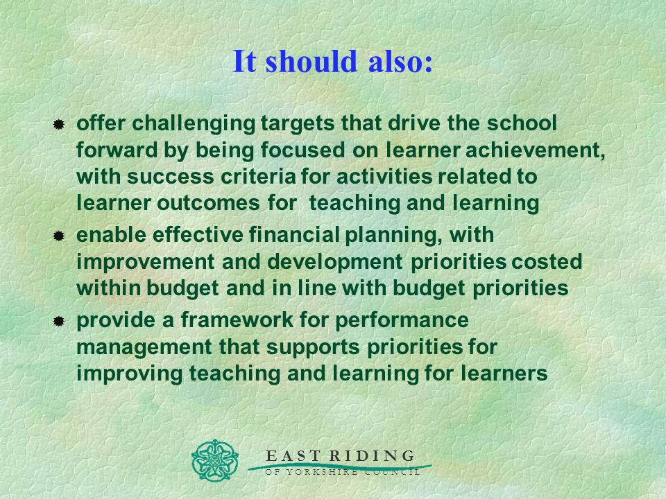 E A S T R I D I N G O F Y O R K S H I R E C O U N C I L It should also: offer challenging targets that drive the school forward by being focused on le