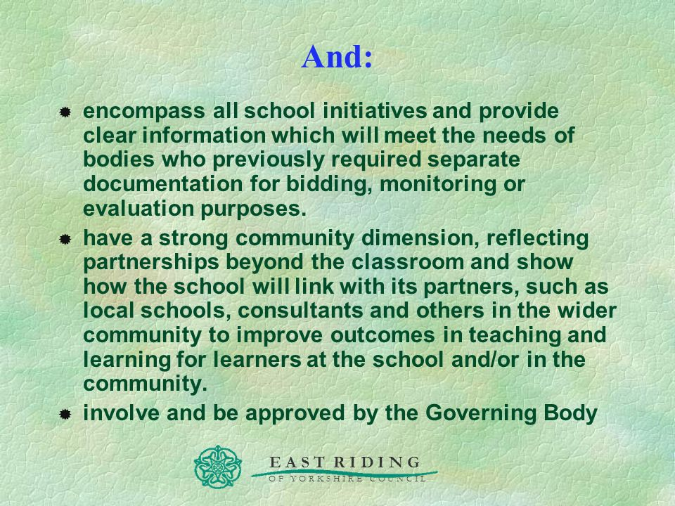 E A S T R I D I N G O F Y O R K S H I R E C O U N C I L And: encompass all school initiatives and provide clear information which will meet the needs