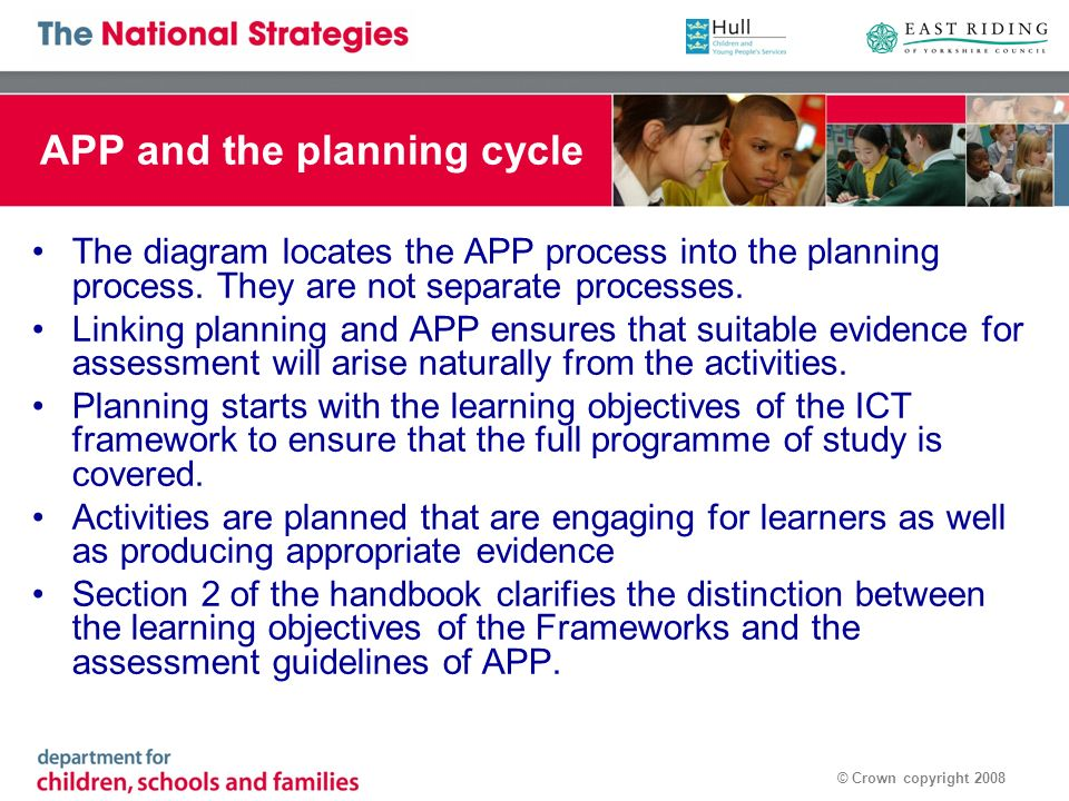 © Crown copyright 2008 APP and the planning cycle The diagram locates the APP process into the planning process.