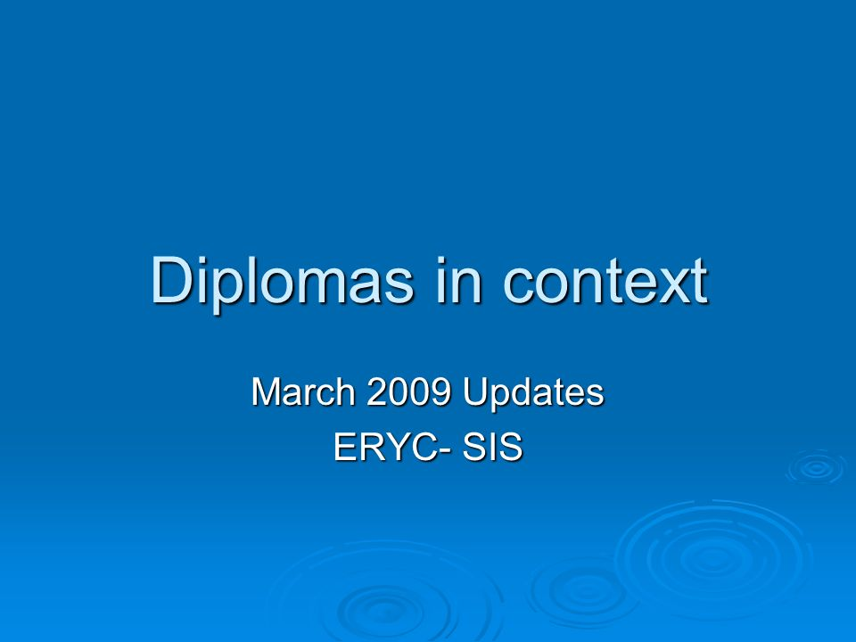 Diplomas in context March 2009 Updates ERYC- SIS