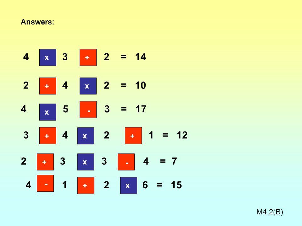 1st 2nd 3rd 4 3 2 = 14 2 4 2 = 10 4 5 3 = 17 3 4 2 1 = 12 2 3 3 4 = 7 4 1 2 6 = 15 + + ++ + + x x x x x x - - - W/S4.2B