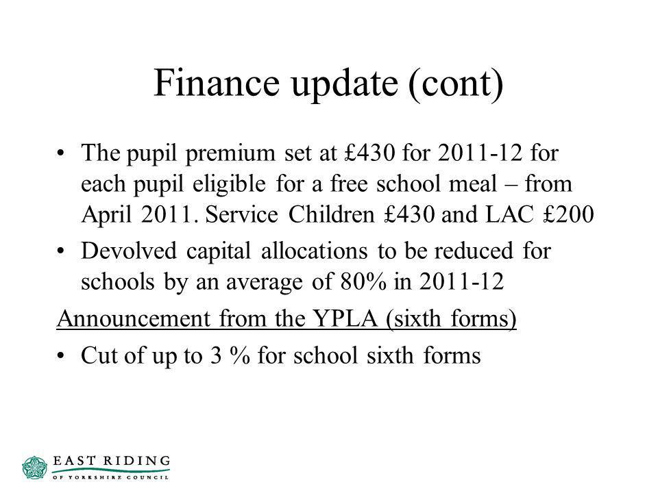 Finance update (cont) The pupil premium set at £430 for 2011-12 for each pupil eligible for a free school meal – from April 2011.