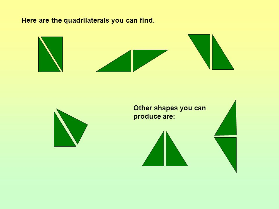 You have two congruent right-angled triangles. What different quadrilaterals can you make by putting sides of equal length together? Example: parallel