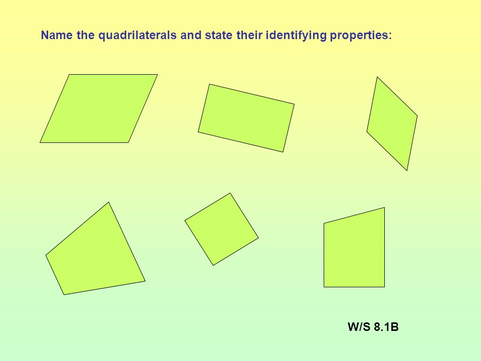 Objectives: To identify and use the properties of triangles and quadrilaterals. Vocabulary: