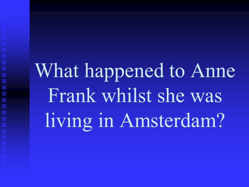 What happened to Anne Frank in Amsterdam.