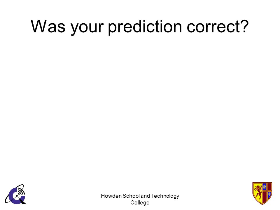 Howden School and Technology College Was your prediction correct?