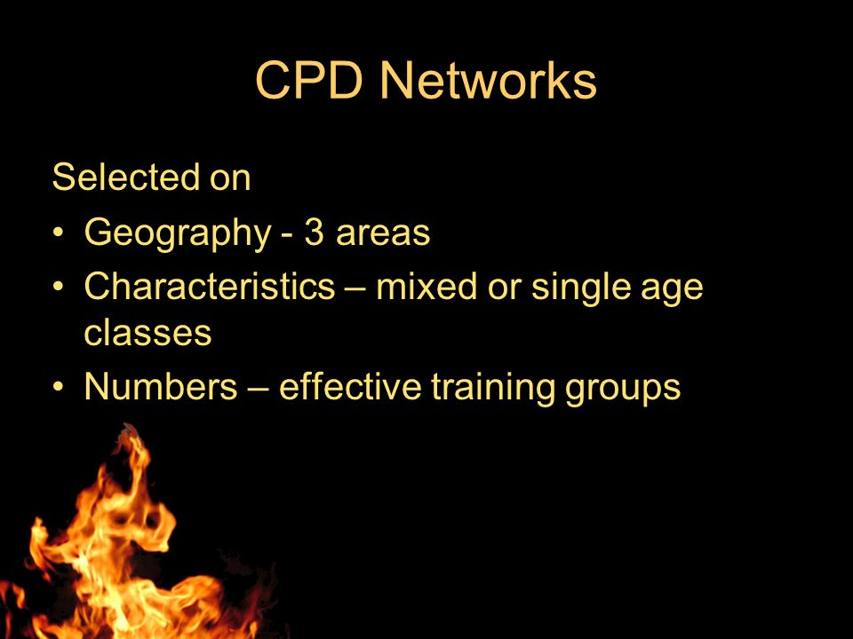 CPD Networks Selected on Geography - 3 areas Characteristics – mixed or single age classes Numbers – effective training groups