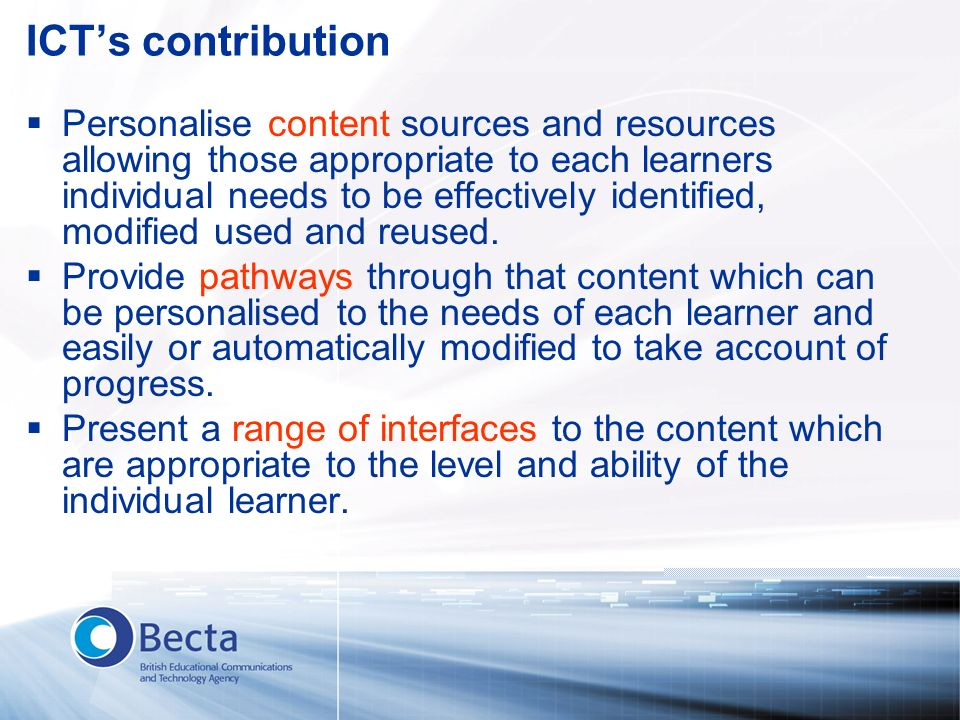 ICTs contribution Personalise content sources and resources allowing those appropriate to each learners individual needs to be effectively identified,