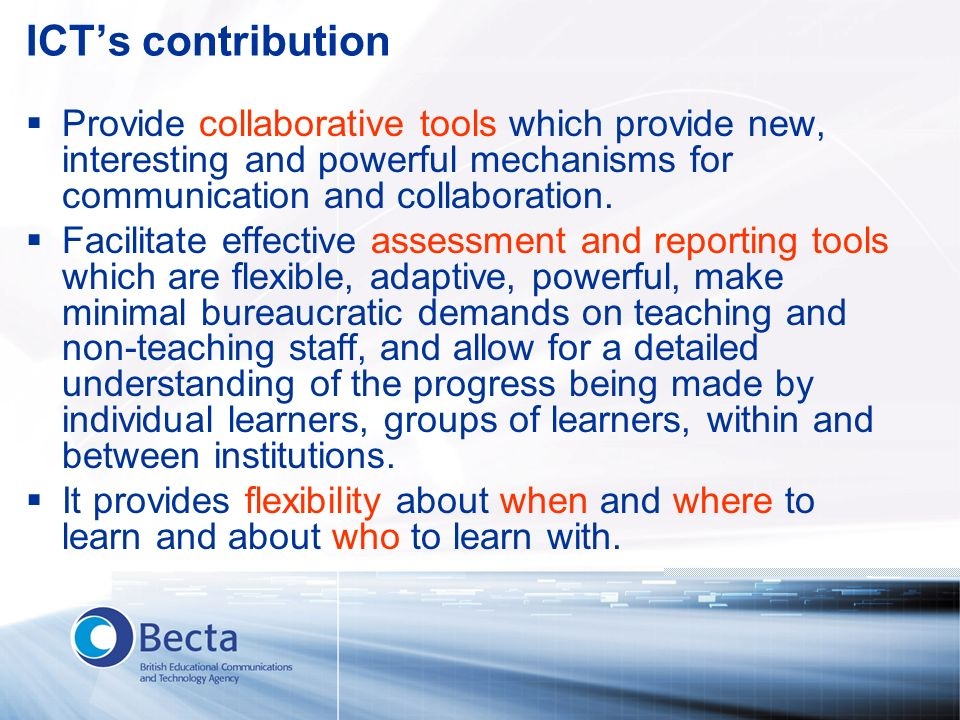 ICTs contribution Provide collaborative tools which provide new, interesting and powerful mechanisms for communication and collaboration. Facilitate e