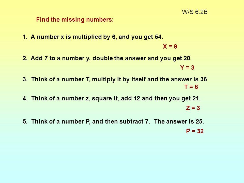 W/S 6.1B X + 7 = 22 T + 6 = 19 7+ R = 34 19 + W = 41 P - 14 = 27 G - 23 = 5 14 - H = 2 24 - L = 17 Solve the equations. (X = 15) (T = 13) (R = 27) (W