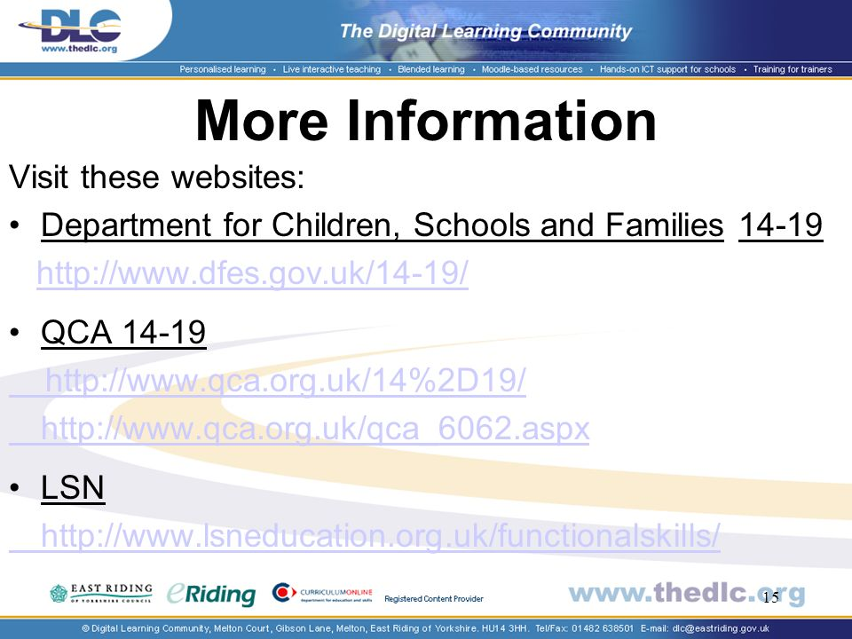 15 More Information Visit these websites: Department for Children, Schools and Families QCA LSN