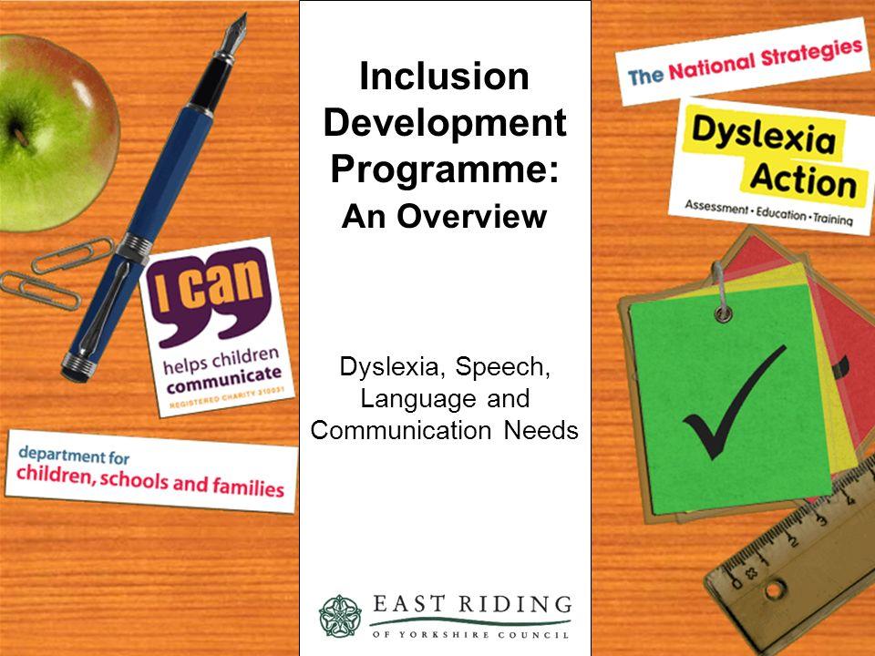 Inclusion Development Programme: An Overview Dyslexia, Speech, Language and Communication Needs