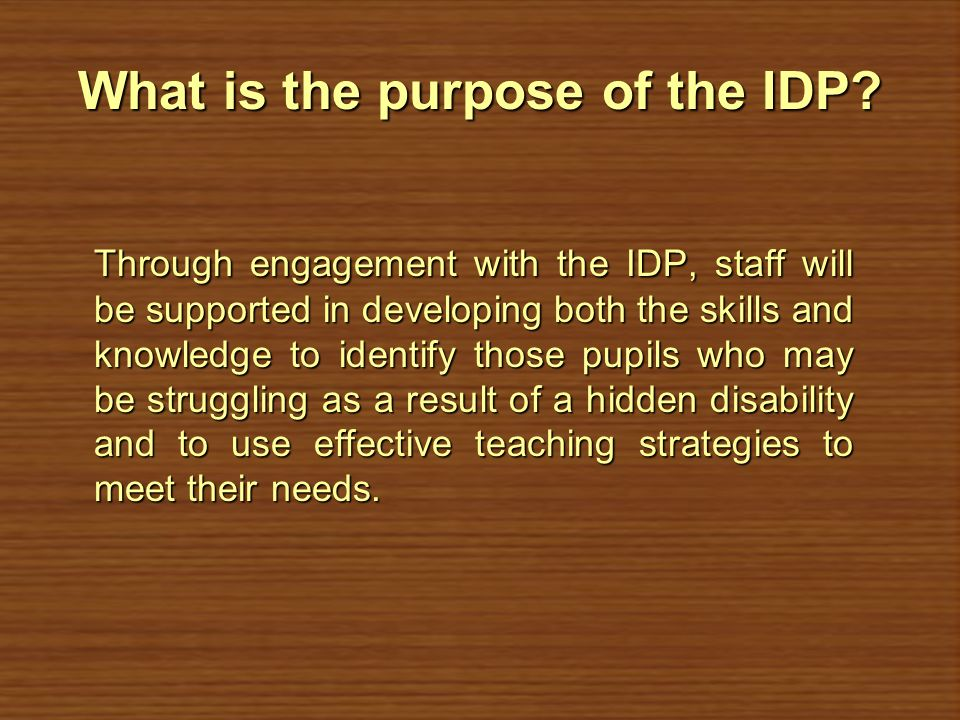 Further aims of the IDP To improve outcomes for pupils and narrow attainment gapsTo improve outcomes for pupils and narrow attainment gaps To promote early recognition and intervention for pupils experiencing difficultiesTo promote early recognition and intervention for pupils experiencing difficulties To increase the confidence of all practitionersTo increase the confidence of all practitioners To support schools and settings to become more effective at strategic approaches to support and interventionTo support schools and settings to become more effective at strategic approaches to support and intervention