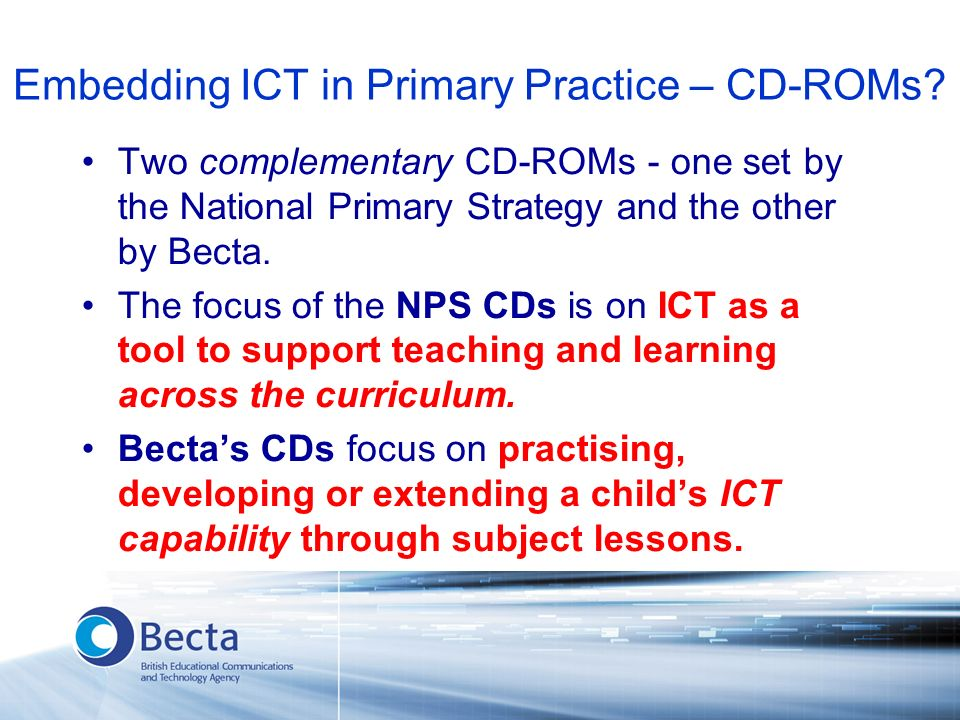 Two complementary CD-ROMs - one set by the National Primary Strategy and the other by Becta.