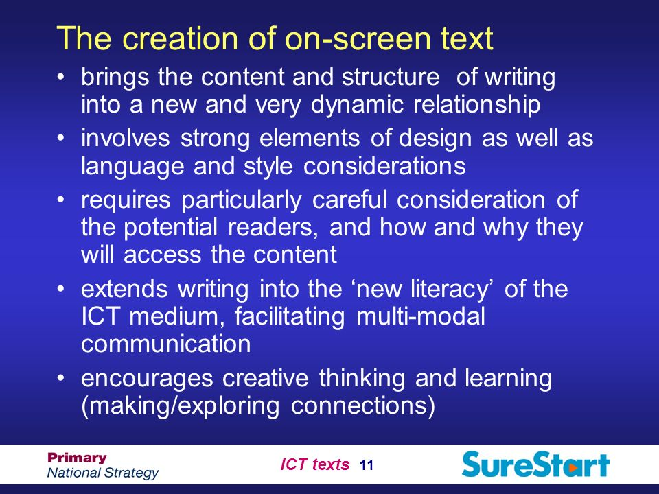 ICT texts 11 The creation of on-screen text brings the content and structure of writing into a new and very dynamic relationship involves strong eleme