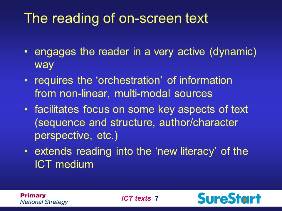 ICT texts 7 The reading of on-screen text engages the reader in a very active (dynamic) way requires the orchestration of information from non-linear,