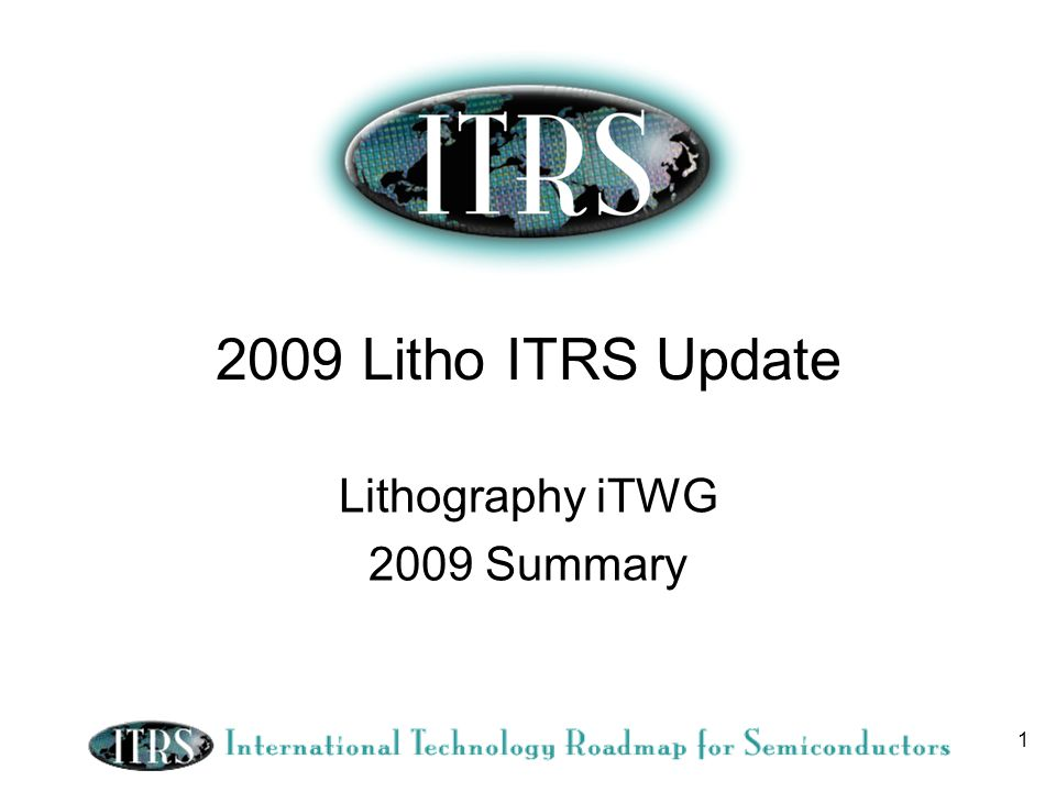 1 2009 Litho ITRS Update Lithography iTWG 2009 Summary