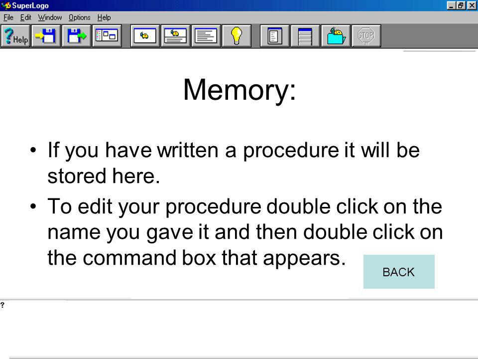 Memory: If you have written a procedure it will be stored here.