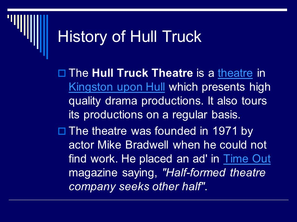 John Godber – Artistic Director John Godber became artistic director in 1984 although at first he was unaware of how much the Hull Truck Theatre was struggling financially.