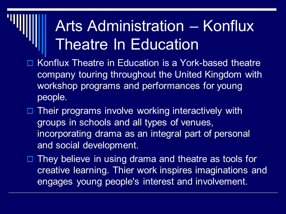 Arts Administration – Konflux Theatre In Education Konflux Theatre in Education is a York-based theatre company touring throughout the United Kingdom with workshop programs and performances for young people.