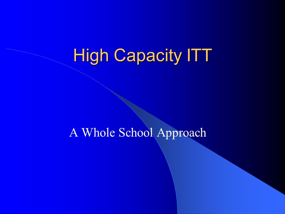 High Capacity ITT A Whole School Approach