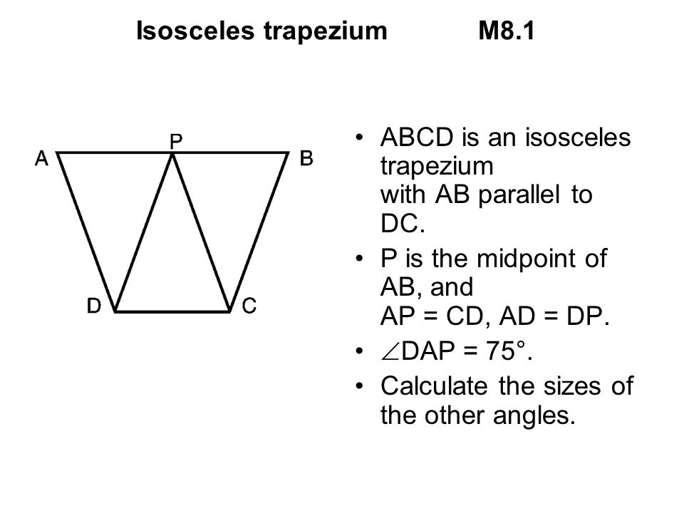 Isosceles trapezium M8.1 ABCD is an isosceles trapezium with AB parallel to DC. P is the midpoint of AB, and AP = CD, AD = DP. DAP = 75°. Calculate th