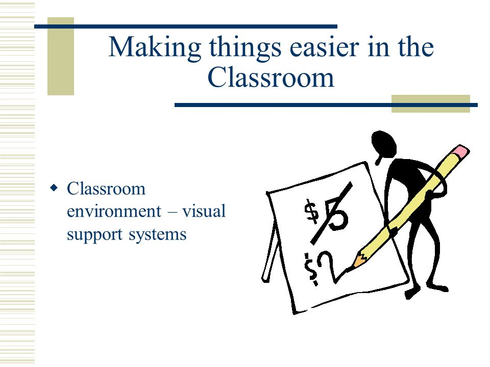 Making things easier in the Classroom Classroom environment – visual support systems