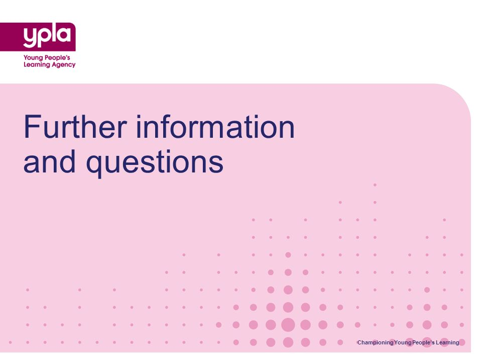 Championing Young Peoples Learning Further information and questions Championing Young Peoples Learning