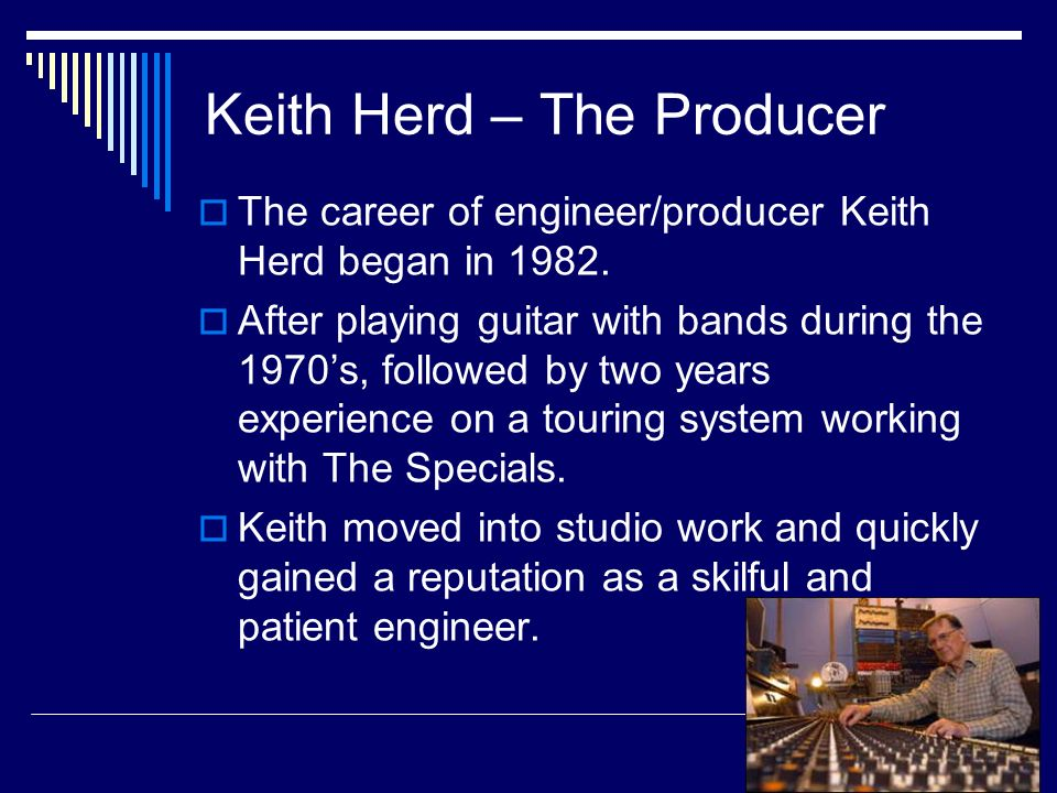 Keith Herd – The Producer The career of engineer/producer Keith Herd began in 1982.