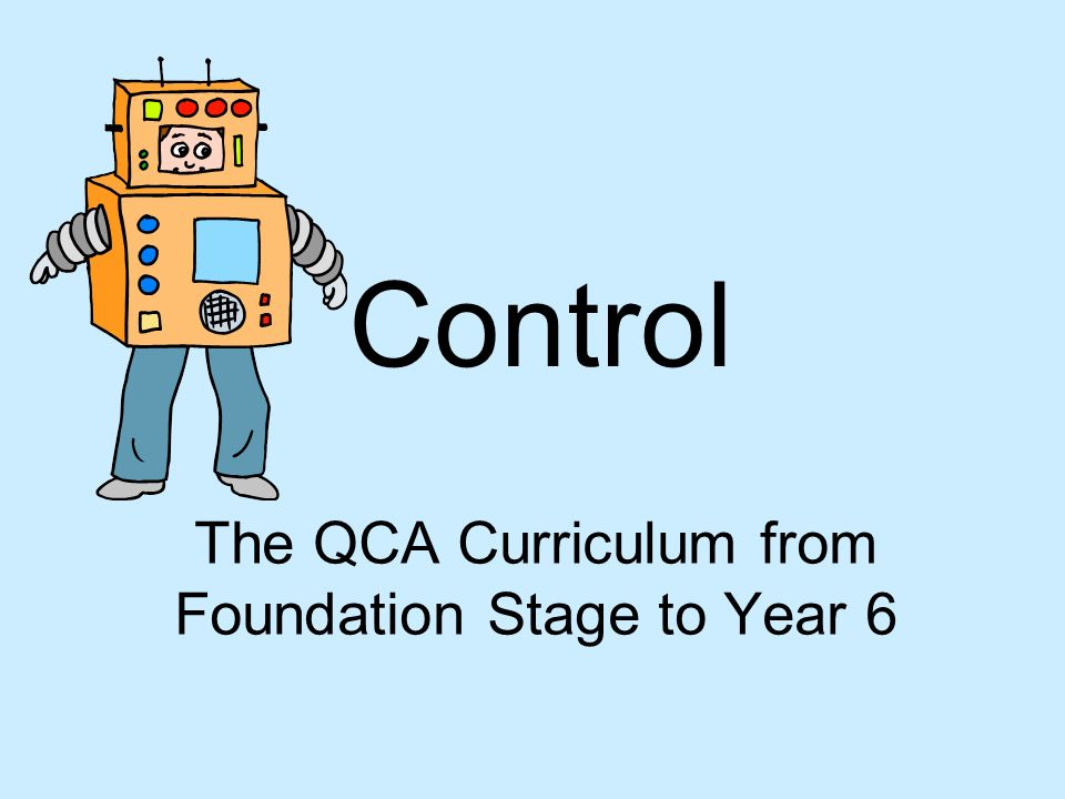 Control The QCA Curriculum from Foundation Stage to Year 6