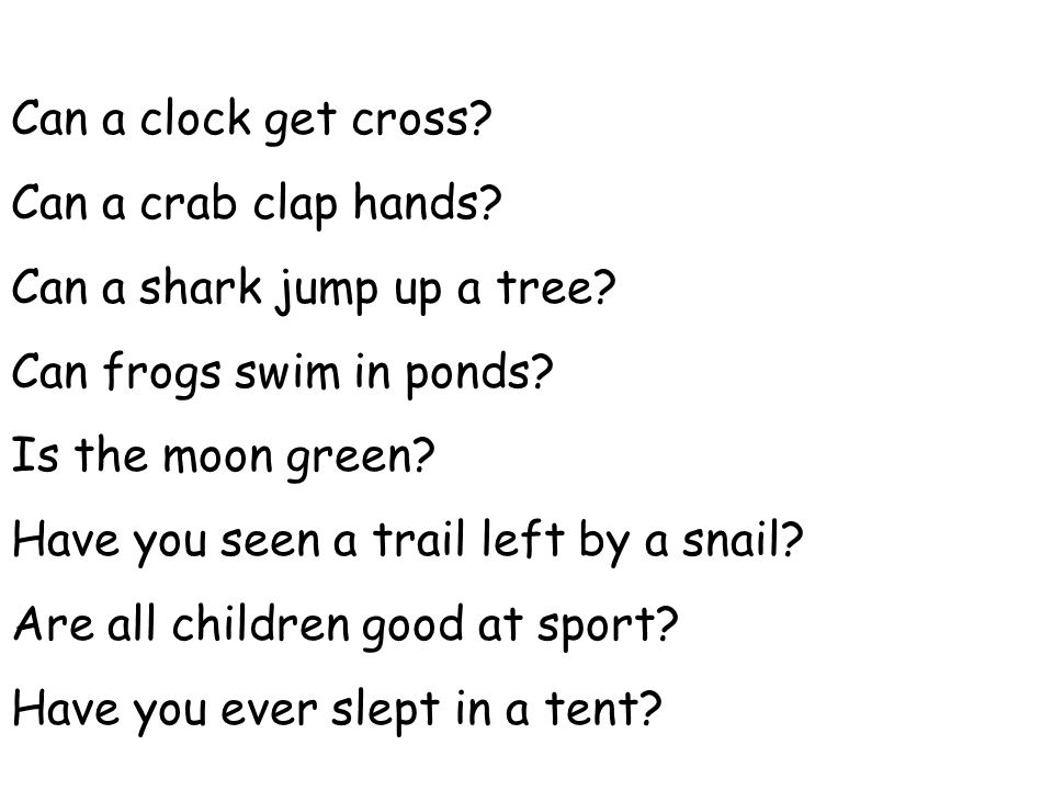 Can a clock get cross.Can a crab clap hands. Can a shark jump up a tree.