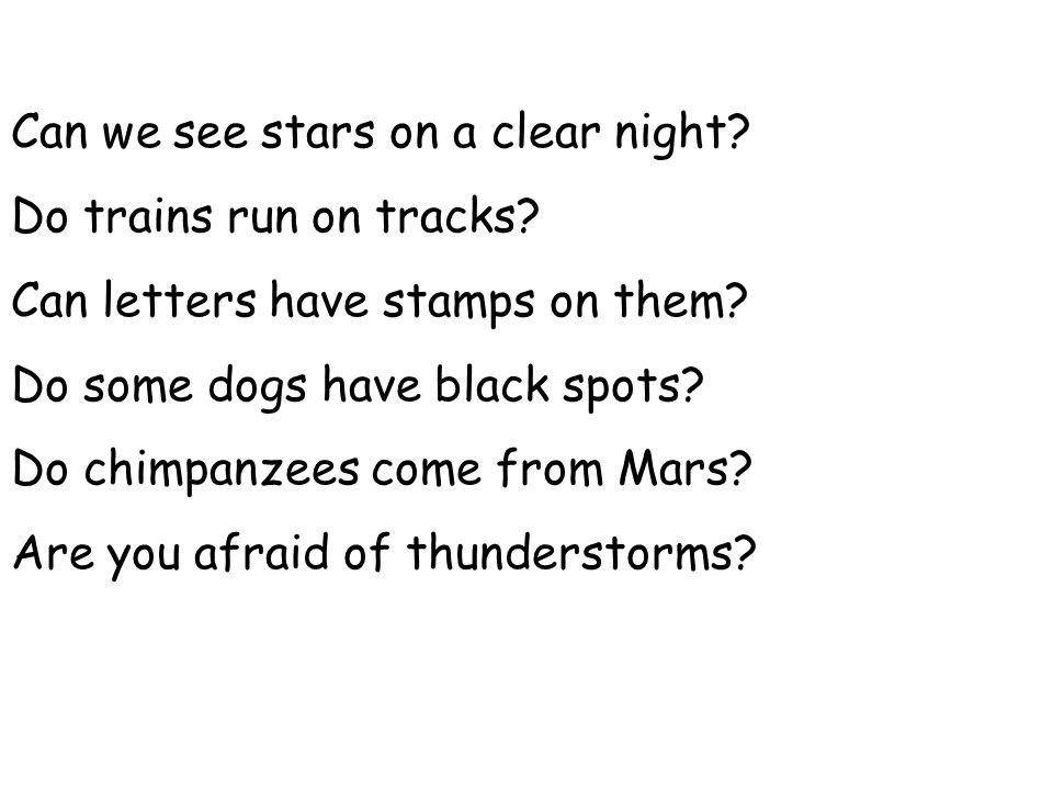 Can we see stars on a clear night.Do trains run on tracks.