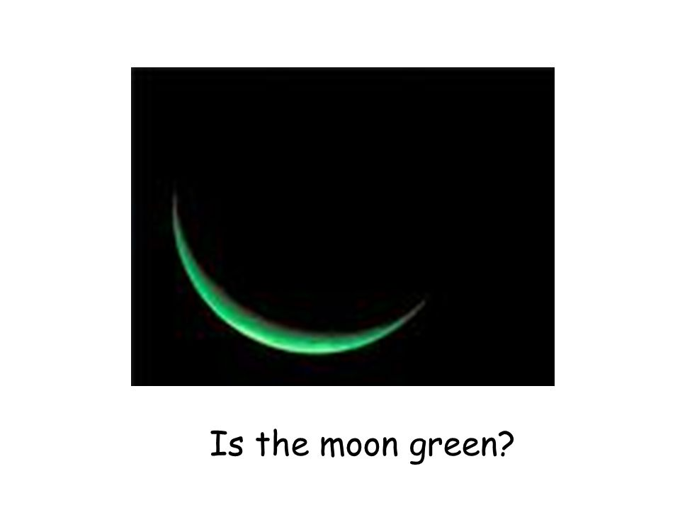 Is the moon green?