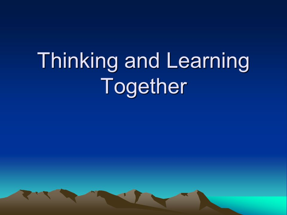 Thinking and Learning Together