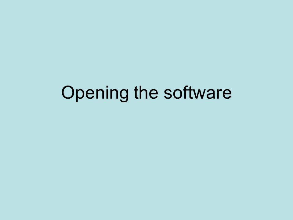 Opening the software
