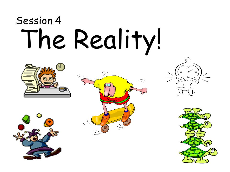 Session 4 The Reality!