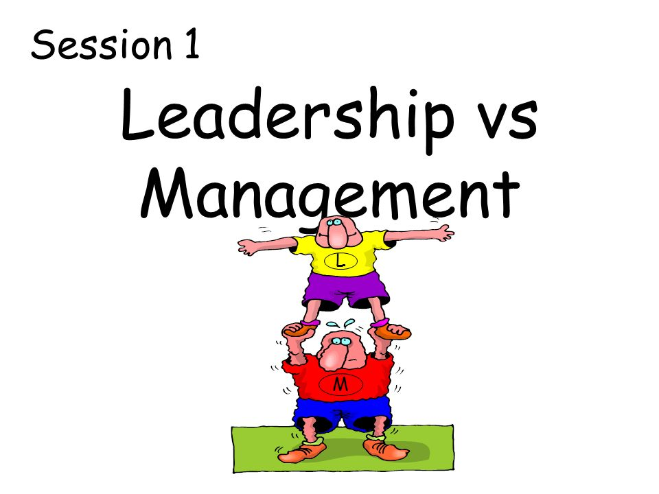 Leadership vs Management L M Session 1
