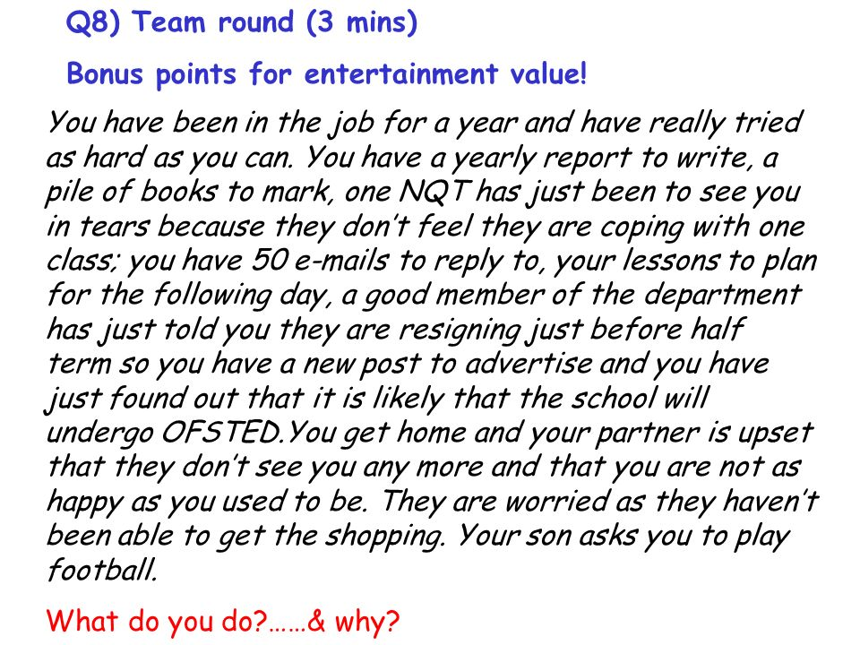Q8) Team round (3 mins) Bonus points for entertainment value.