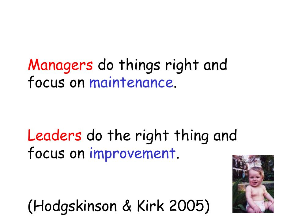 Managers do things right and focus on maintenance.