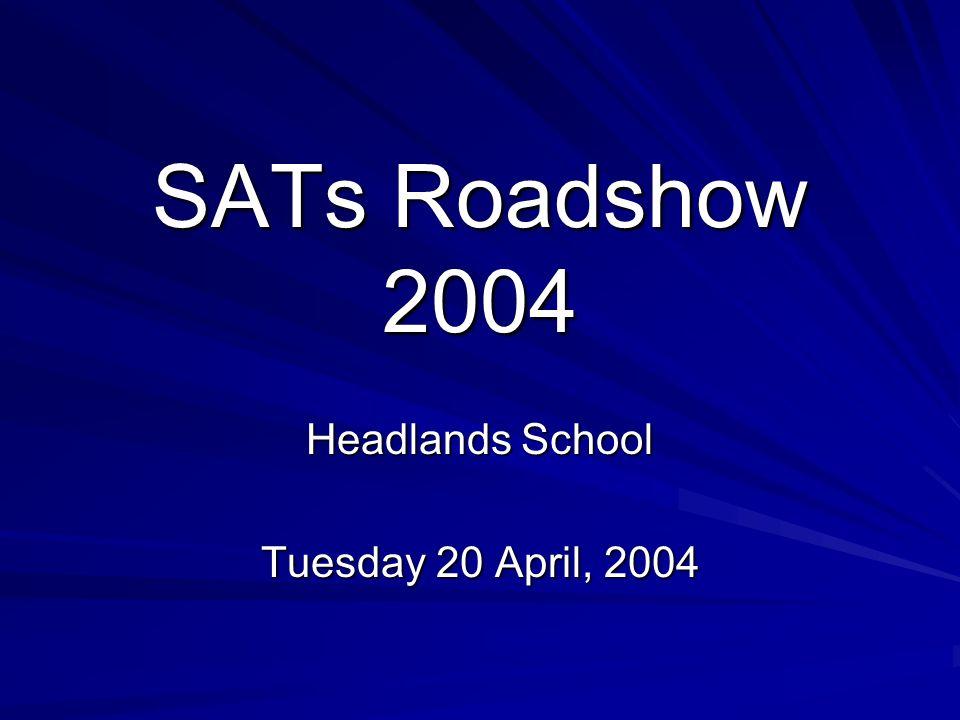 SATs Roadshow 2004 Headlands School Tuesday 20 April, 2004