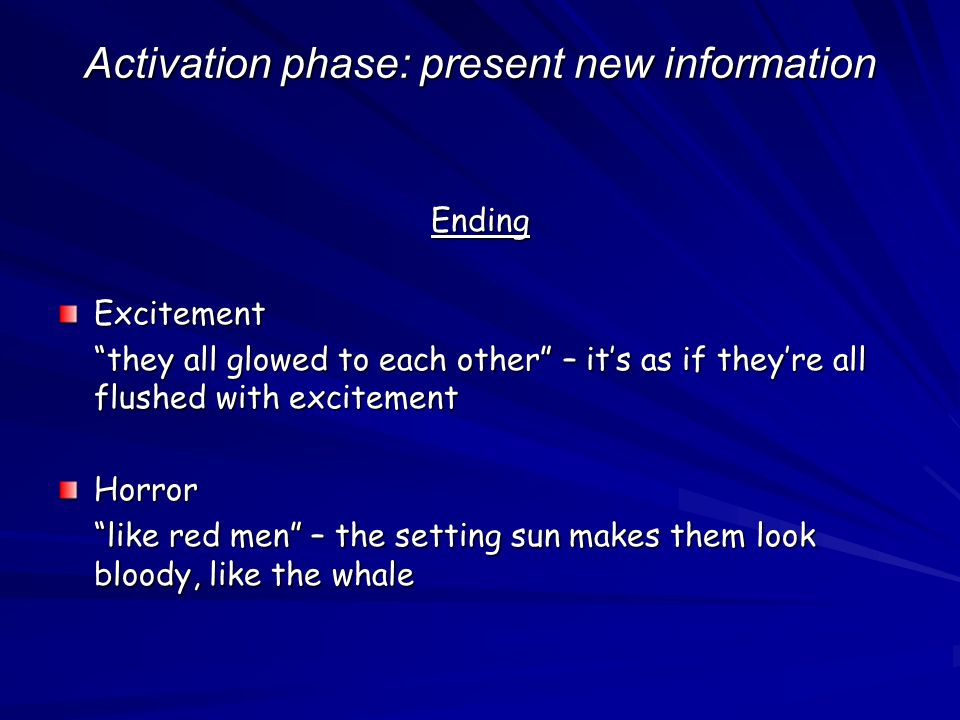 Activation phase: present new information EndingExcitement they all glowed to each other – its as if theyre all flushed with excitement Horror like re