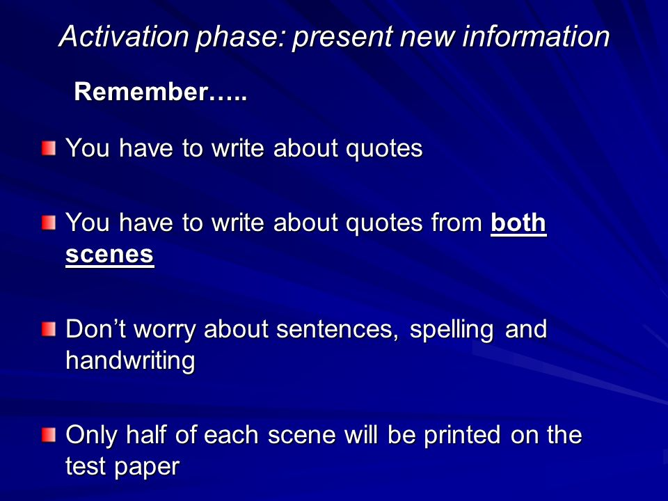 Activation phase: present new information Remember….. You have to write about quotes You have to write about quotes from both scenes Dont worry about